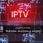 Walczymy o przyszłość IPTV